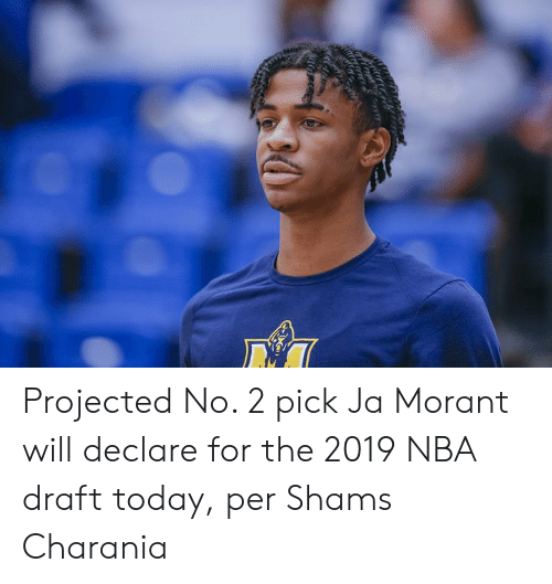 Nba, Nba Draft, and Today: Projected No. 2 pick Ja Morant will declare for the 2019 NBA draft today, per Shams Charania