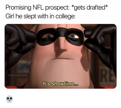 College, Nfl, and Girl: Promising NFL prospect: *gets drafted*  Girl he slept with in college:  @GhettoGronk  t's ShowtiMme...  0 💀