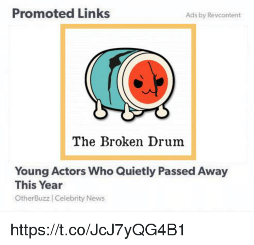 links: Promoted Links  Ads by Revcontent  The Broken Drum  Young Actors Who Quietly Passed Away  This Year  OtherBuzz Celebrity News https://t.co/JcJ7yQG4B1