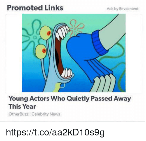 links: Promoted Links  Ads by Revcontent  Young Actors Who Quietly Passed Away  This Year  OtherBuzz Celebrity News https://t.co/aa2kD10s9g