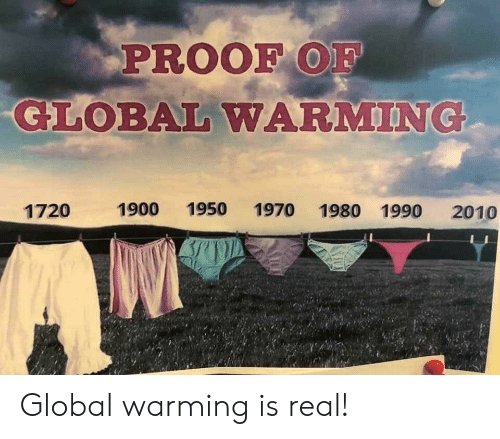 Global Warming, Proof, and Real: PROOF OF  GLOBAL WARMING  1950  1900  1970 1980 1990  1720  2010 Global warming is real!