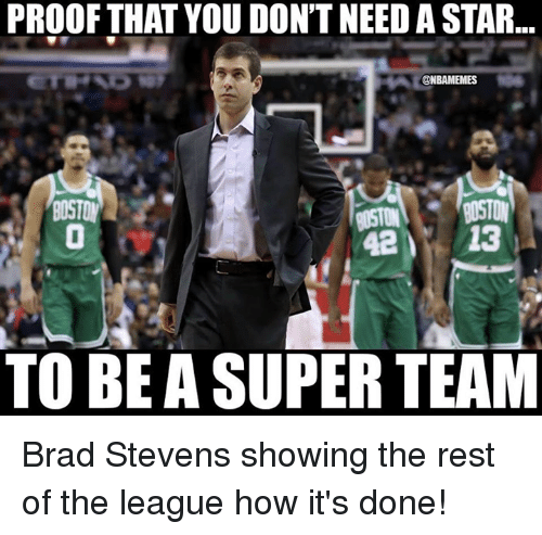 Nba, Star, and The League: PROOF THAT YOU DON'T NEED A STAR  @NBAMEMES  421  TO BE A SUPER TEAM Brad Stevens showing the rest of the league how it's done!