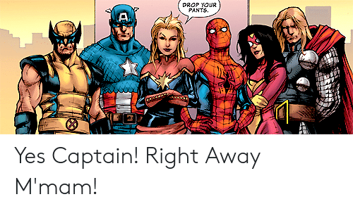 Prop: PROP YOUR  PANTS. Yes Captain! Right Away M'mam!