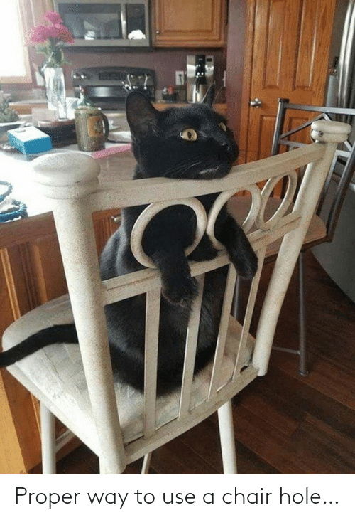 proper: Proper way to use a chair hole…