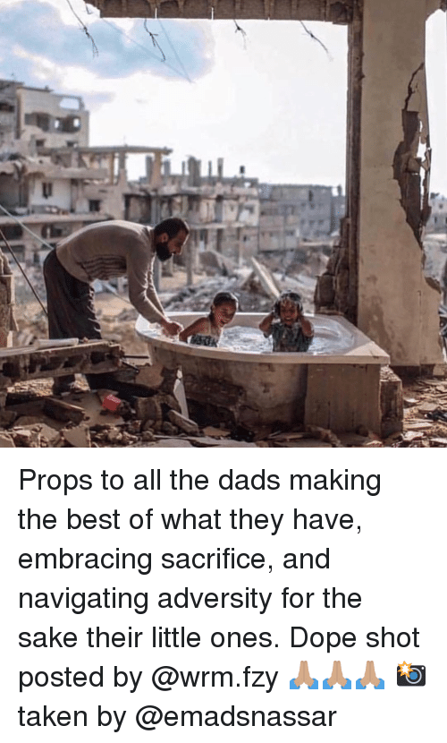 Dope, Memes, and Taken: Props to all the dads making the best of what they have, embracing sacrifice, and navigating adversity for the sake their little ones. Dope shot posted by @wrm.fzy 🙏🏽🙏🏽🙏🏽 📸 taken by @emadsnassar
