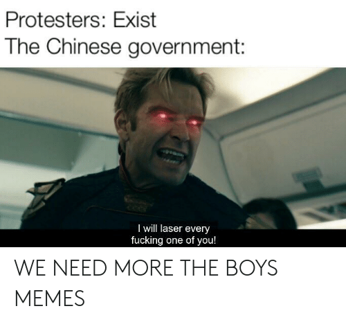 Protesters: Protesters: Exist  The Chinese government:  idorc,  I will laser every  fucking one of you! WE NEED MORE THE BOYS MEMES
