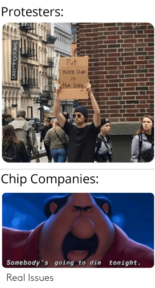 Chip: Protesters:  Put  more Chips  in  the bag.  Chip Companies:  Somebody's going to die tonight.  okomingdales Real Issues