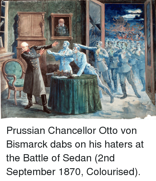 Prussian: Prussian Chancellor Otto von Bismarck dabs on his haters at the Battle of Sedan (2nd September 1870, Colourised).