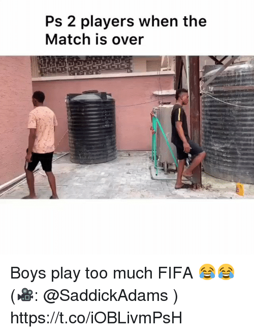Fifa, Memes, and Too Much: Ps 2 players when the  Match is over Boys play too much FIFA 😂😂 (🎥: @SaddickAdams ) https://t.co/iOBLivmPsH