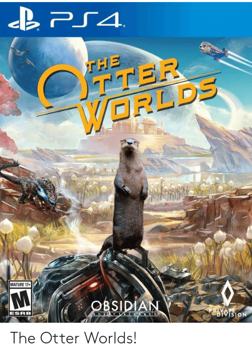 division: PS4  THE  OTTER  WORLDS  MATURE 17+  OBSIDIAN  ESRB  nt r in nt  PRIVATE  DIVISION The Otter Worlds!