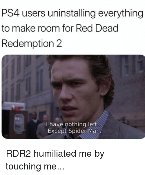 Ps4, Spider, and SpiderMan: PS4 users uninstalling everything  to make room for Red Dead  Redemption 2  I have nothing left.  Except Spider Man