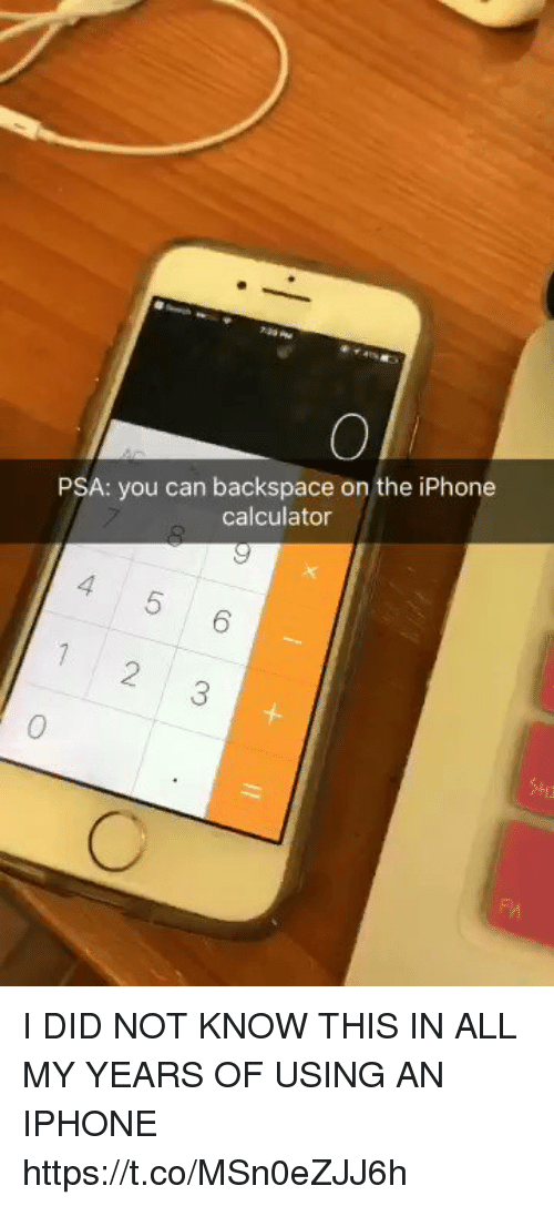 backspace: PSA: you can backspace on the iPhone  calculator I DID NOT KNOW THIS IN ALL MY YEARS OF USING AN IPHONE https://t.co/MSn0eZJJ6h