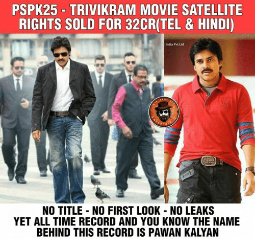 Hindi Language: PSPK25 TRIVIKRAM MOVIE SATELLITE  RIGHTS SOLD FOR 32CR(TEL & HINDI)  India Pvt.Ltd  NO TITLE NO FIRST LOOK NO LEAKS  YET ALL TIME RECORD AND YOU KNOW THE NAME  BEHIND THIS RECORD IS PAWAN KALYAN