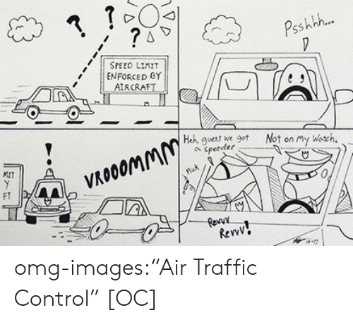 "Omg, Traffic, and Tumblr: Psshh..  SPEED LIMIT  11 ENFORCED GY  AIRCRAFT I  Heh, guess wt Not on my Wotcn.  Speeder  MUT  Flick  FT  Revv omg-images:""Air Traffic Control"" [OC]"