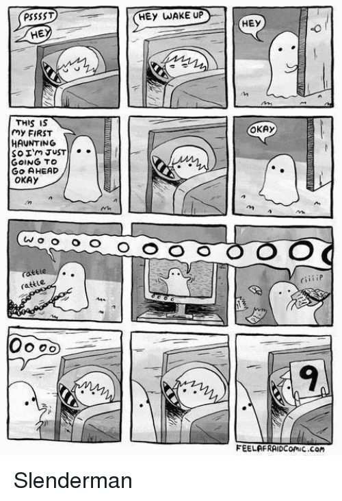 hey wake up: PSSSST  HE  THIS IS  my FIRST  HAUNTING  A  so I'm JUST  GOING TO  Go AHEAD  OKAY  o o o o  cattle  HEY WAKE UP  O O O O  HEy  OKAY  FEELAFRAIDcomic com Slenderman