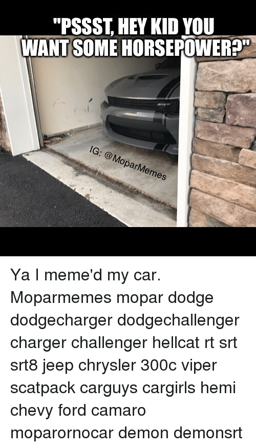 "viper: ""PSSST, HEY KID YOU  WANT SOME HORSEPOWER?  IG: MoparMemes Ya I meme'd my car. Moparmemes mopar dodge dodgecharger dodgechallenger charger challenger hellcat rt srt srt8 jeep chrysler 300c viper scatpack carguys cargirls hemi chevy ford camaro moparornocar demon demonsrt"