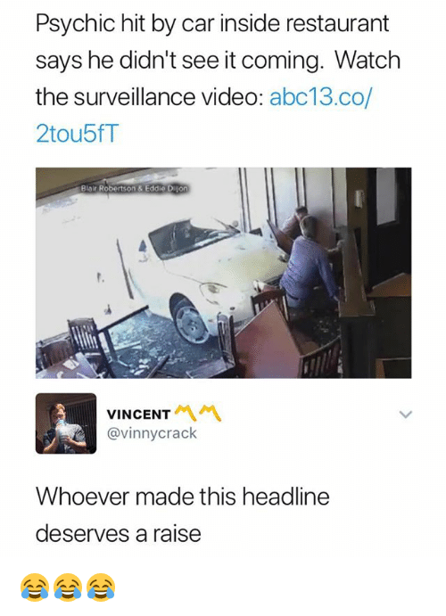 Abc13, Restaurant, and Video: Psychic hit by car inside restaurant  says he didn't see it coming. Watch  the surveillance video: abc13.co/  2tou5fT  Blair Robertson & Eddie Dijon  VINCENT  서서  @vinnycrack  Whoever made this headline  deserves a raise 😂😂😂