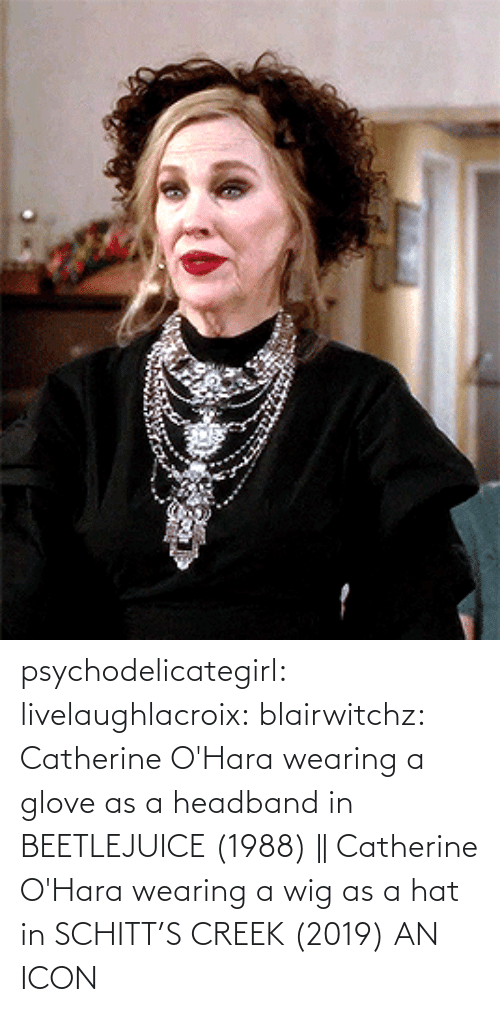 Img Src: psychodelicategirl: livelaughlacroix:  blairwitchz: Catherine O'Hara wearing a glove as a headband in BEETLEJUICE (1988) || Catherine O'Hara wearing a wig as a hat in SCHITT'S CREEK (2019)  AN ICON