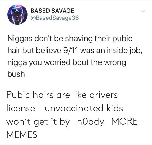 Kids: Pubic hairs are like drivers license - unvaccinated kids won't get it by _n0bdy_ MORE MEMES