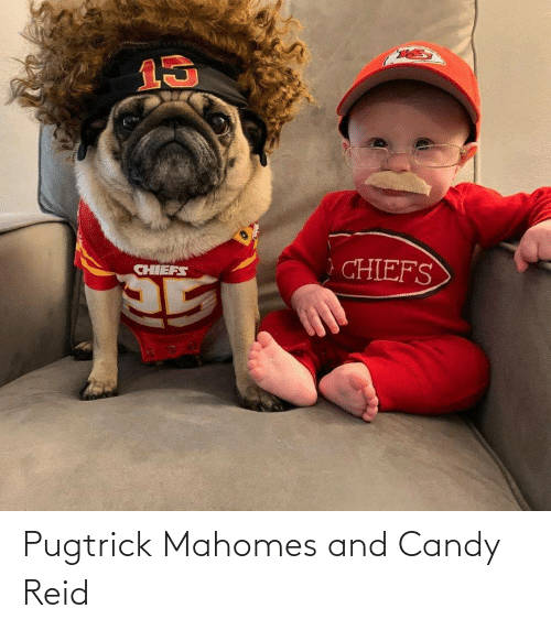 Candy: Pugtrick Mahomes and Candy Reid
