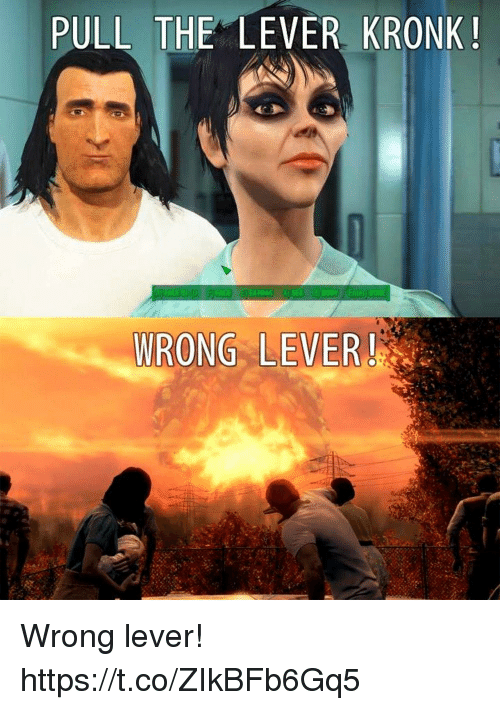 lever: PULL THE LEVER KRONK!  WRONG LEVER! Wrong lever! https://t.co/ZIkBFb6Gq5