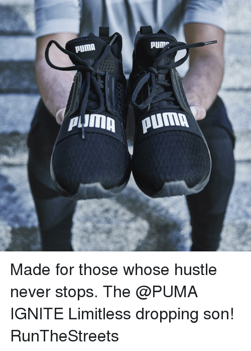 """ignite: PUMA  PUM"""".  PUD!  Almn Puma Made for those whose hustle never stops. The @PUMA IGNITE Limitless dropping son! RunTheStreets"""