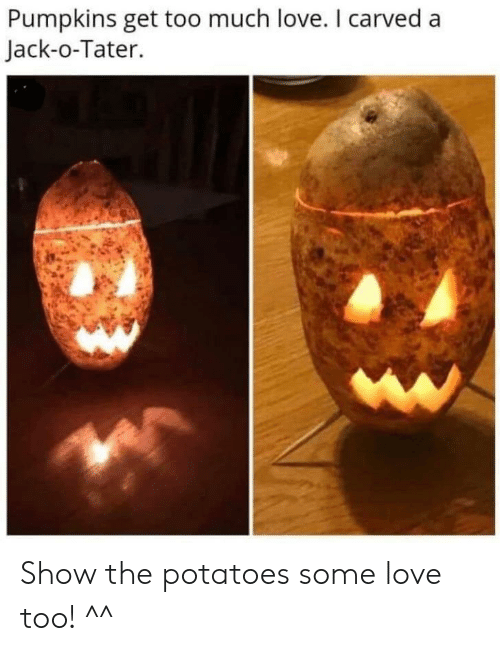 jack: Pumpkins get too much love. I carved a  Jack-o-Tater. Show the potatoes some love too! ^^