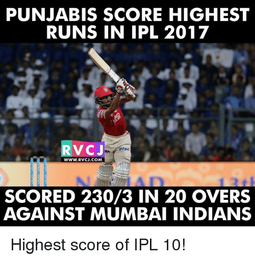 mumbai indians: PUNJABIS SCORE HIGHEST  RUNS IN IPL 2017  RVC J  DTDC  WWW. RVCJ.COM  SCORED 230/3 IN 20 OVERS  AGAINST MUMBAI INDIANS Highest score of IPL 10!
