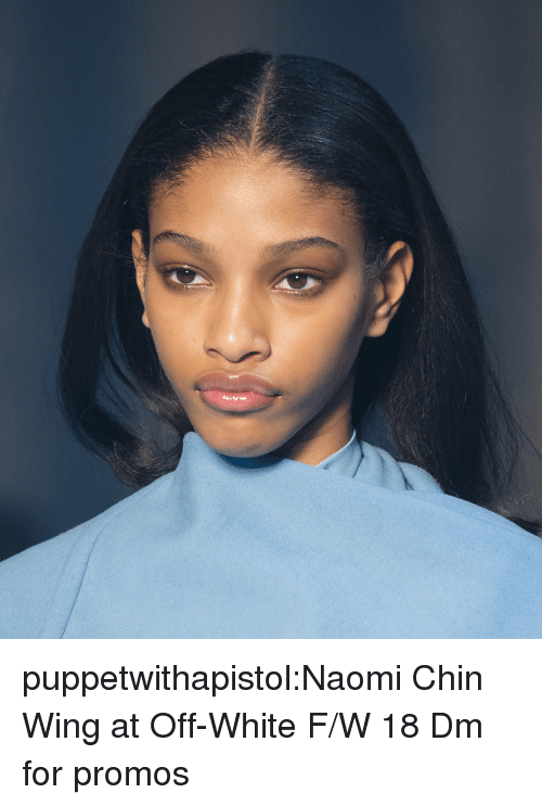 Tumblr, Blog, and Http: puppetwithapistol:Naomi Chin Wing at Off-White F/W 18  Dm for promos