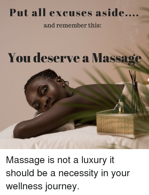 Journey, Massage, and Necessity: Putall excuses aside....  and remember this:  You deserve a Massage  외 Massage is not a luxury it should be a necessity in your wellness journey.