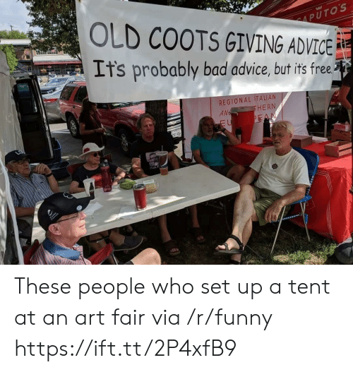Advice, Bad, and Funny: PUTOS  OLD COOTS GIVING ADVICE  It's probably bad advice, but its free  REGIONAL ITALIAN  AM  HERN  Prok F These people who set up a tent at an art fair via /r/funny https://ift.tt/2P4xfB9