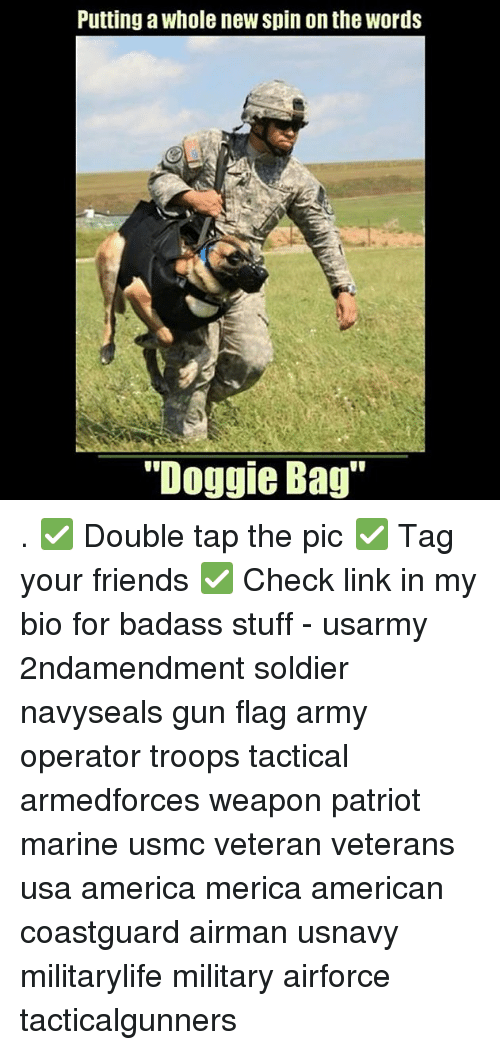 "Flagging: Putting a whole new spin on the words  ""Doggie Bag . ✅ Double tap the pic ✅ Tag your friends ✅ Check link in my bio for badass stuff - usarmy 2ndamendment soldier navyseals gun flag army operator troops tactical armedforces weapon patriot marine usmc veteran veterans usa america merica american coastguard airman usnavy militarylife military airforce tacticalgunners"