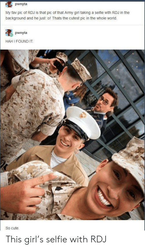 Cute, Selfie, and Army: pwnyta  My fav pic of RDJ is that pic of that Army girl taking a selfie with RDJ in the  background and he just o! Thats the cutest pic in the whole world.  pwnyta  HAH I FOUND IT  So cute This girl's selfie with RDJ