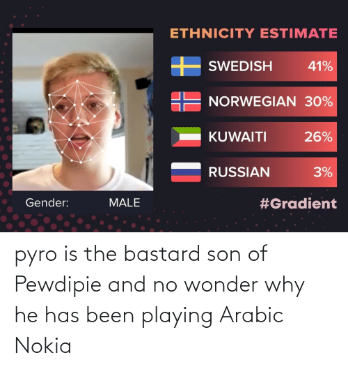 Arabic: pyro is the bastard son of Pewdipie and no wonder why he has been playing Arabic Nokia