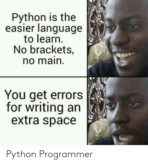 Space, Python, and Language: Python is the  easier language  to learn  No brackets,  no main  You get errors  for writing an  extra space Python Programmer
