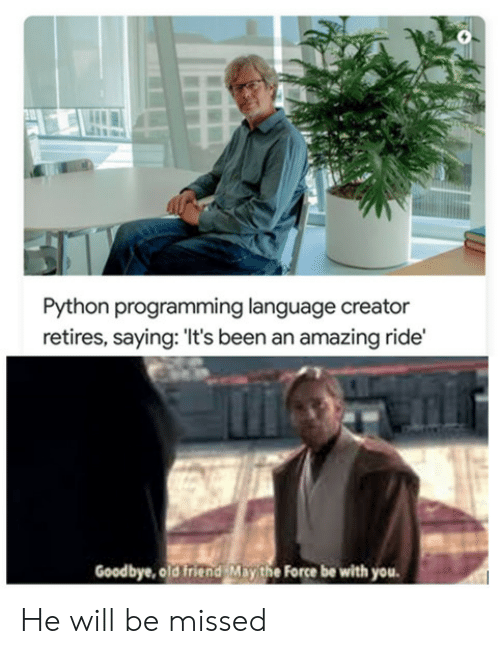 programming language: Python programming language creator  retires, saying: 'It's been an amazing ride'  Goodbye, old friend May the Force be with you He will be missed