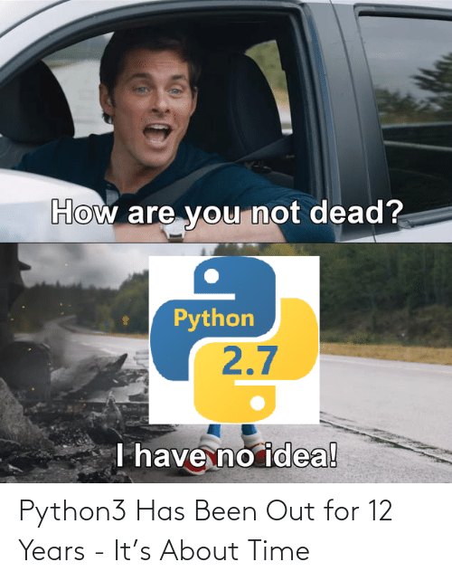 Has: Python3 Has Been Out for 12 Years - It's About Time