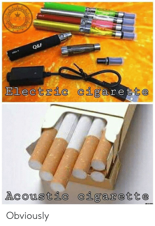 Cigarette,  Electric Cigarette, and Obviously: Q&F  Electric cigarette  Acoustic cigarette Obviously