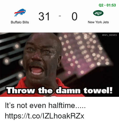 Football, Memes, and New York: Q2 01:53  a 31  Buffalo Bills  New York Jets  @NFL MEMES  Throw the damn towel! It's not even halftime..... https://t.co/IZLhoakRZx