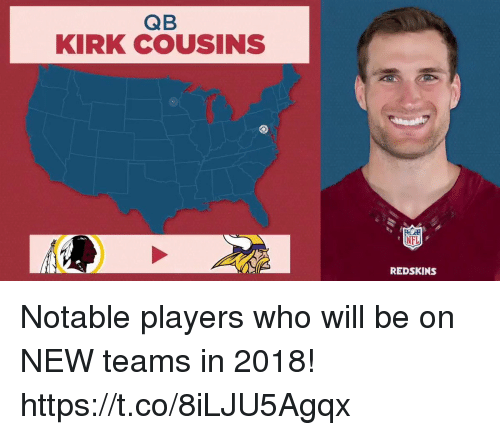 Kirk Cousins: QB  KIRK COUSINS  NFL  REDSKINS Notable players who will be on NEW teams in 2018! https://t.co/8iLJU5Agqx