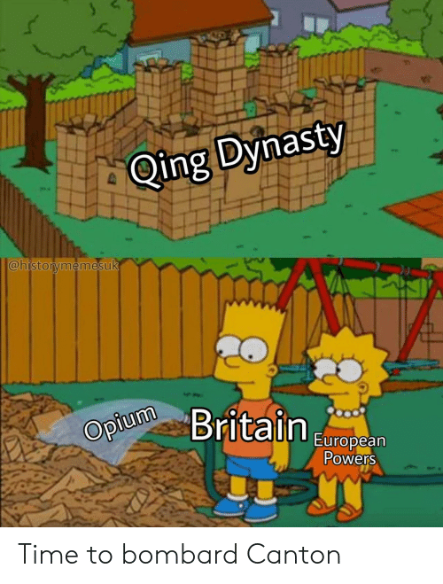 dynasty: Qing Dynasty  @historymemesuk  Opium  tain  European  owers Time to bombard Canton