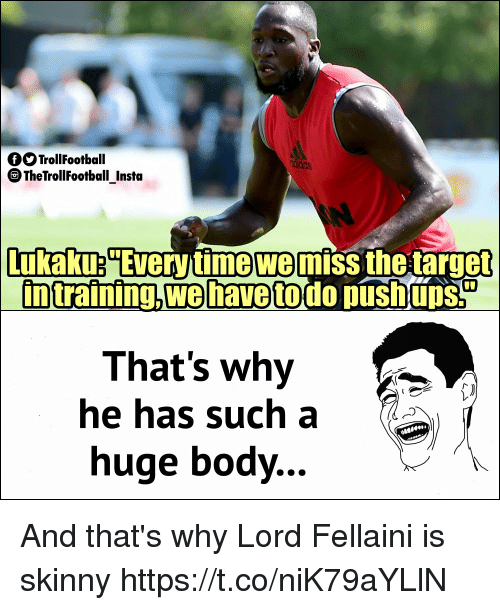 Memes, Skinny, and Time: QOTrollFootball  TheTrollFootball Insta  Lukaku Every time we miss thetarget  intrafning,wehavetodo pushupS  That's why  he has such a  huge body.. And that's why Lord Fellaini is skinny https://t.co/niK79aYLlN