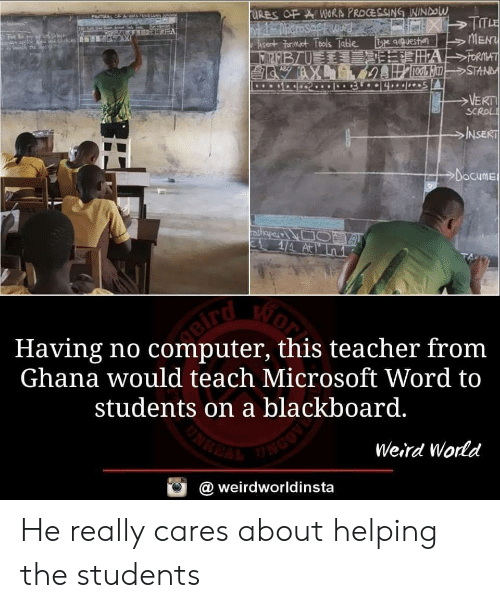 Blackboard: qquesta  MEN  SC  NSE  Docume  Having no computer, this teacher fronm  Ghana would teach Microsoft Word to  students on a blackboard.  Weird Wornd  @ weirdworldinsta He really cares about helping the students