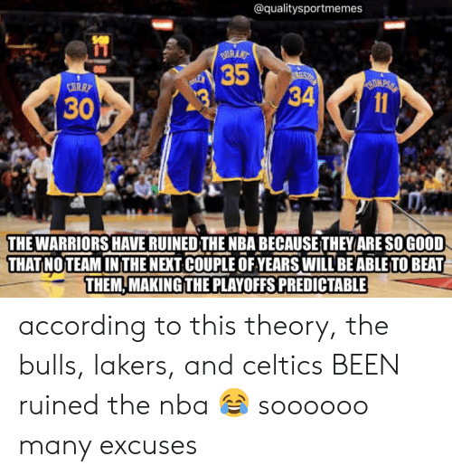 the bulls: @qualitysportmemes  35  341  CARR  30  THE WARRIORS HAVE RUINED THE NBA BECAUSETHEY ARE SO GOOD  THAT NOTEAM IN THE NEXT COUPLE OF YEARS WILL BEABLE TO BEA  THEM, MAKING THE PLAYOFFS PREDICTABLE according to this theory, the bulls, lakers, and celtics BEEN ruined the nba 😂 soooooo many excuses