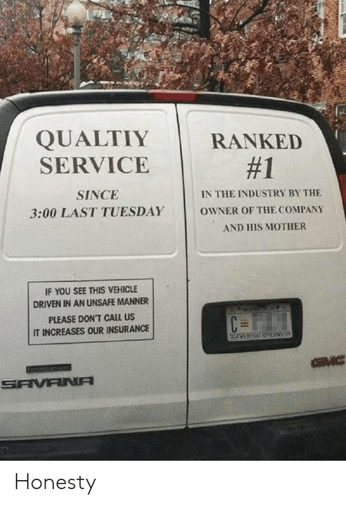 Industry: QUALTIY  SERVICE  RANKED  #1  SINCE  IN THE INDUSTRY BY THE  3:00 LAST TUESDAY  OWNER OF THE COMPANY  AND HIS MOTHER  IF YOU SEE THIS VEHICLE  DRIVEN IN AN UNSAFE MANNER  PLEASE DON'T CALL US  IT INCREASES OUR INSURANCE  GVC  SAVANA Honesty