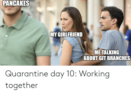 working: Quarantine day 10: Working together
