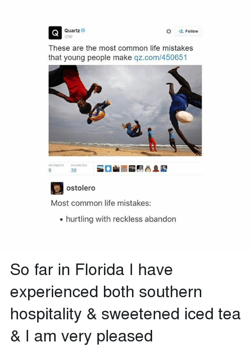 Life, Tumblr, and Common: Quartz  Follow  These are the most common life mistakes  that young people make  qz.com/450651  FAVORITES  ostolero  Most common life mistakes:  hurtling with reckless abandon So far in Florida I have experienced both southern hospitality & sweetened iced tea & I am very pleased