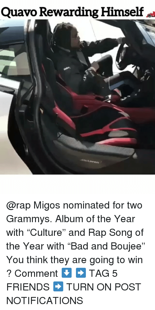 """song of the year: Quavo Rewarding Himself @rap Migos nominated for two Grammys. Album of the Year with """"Culture"""" and Rap Song of the Year with """"Bad and Boujee"""" You think they are going to win ? Comment ⬇️ ➡️ TAG 5 FRIENDS ➡️ TURN ON POST NOTIFICATIONS"""