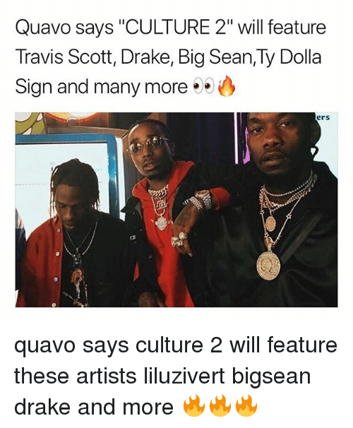 """Big Sean, Drake, and Memes: Quavo says """"CULTURE 2"""" will feature  Travis Scott, Drake, Big Sean,Ty Dolla  Sign and many more  ers quavo says culture 2 will feature these artists liluzivert bigsean drake and more 🔥🔥🔥"""