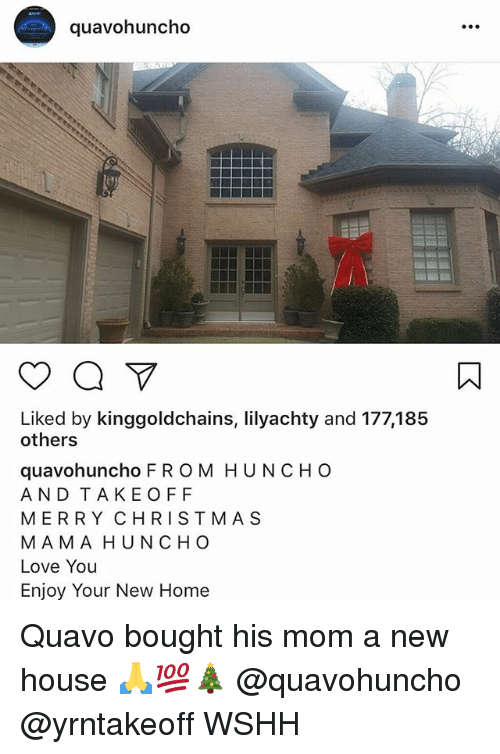 takeoff: quavohuncho  Liked by kinggoldchains, lilyachty and 177,185  others  quavohuncho F R OM HUNCHO  AND TAKEOFF  MERRY CHRISTMA S  MAMA HUNCHO  Love You  Enjoy Your New Home Quavo bought his mom a new house 🙏💯🎄 @quavohuncho @yrntakeoff WSHH
